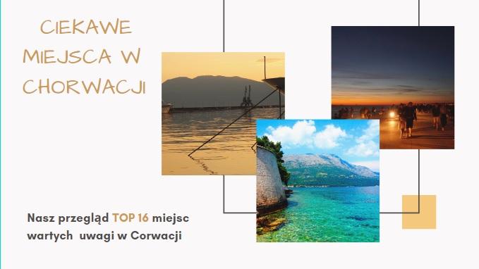 Ciekawe miejsca w Chorwacji. Top 16