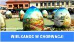 Wielkanoc w Chorwacji, Wielkanoc 2021, Chorwacja, Wielkanoc, zwyczaje wielkanocne